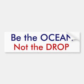 Be the OCEAN, Not the DROP Bumper Sticker
