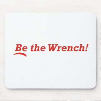 Be the Wrench Mouse Pad