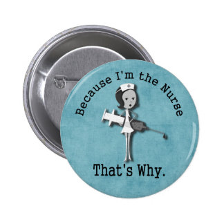 Because I'm the Nurse That's Why 6 Cm Round Badge