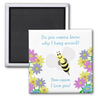 Bee-cause I love you Magnet