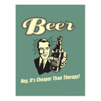 Beer: Hey It's Cheaper Than Therapy Postcard