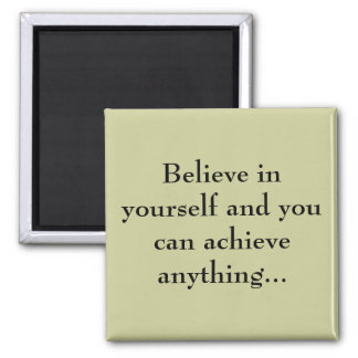 Believe in yourself... square magnet
