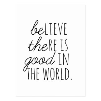 Believe There is Good - Be the Good! Postcard