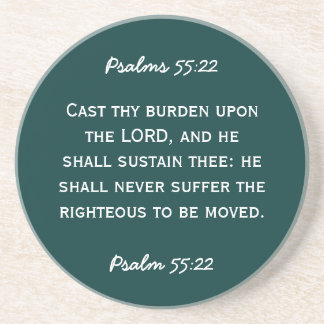 Bible passage Psalm 55:22 in white text. Coaster