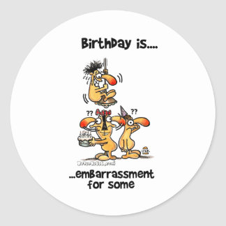 Birthday is... Embarrassment For Some Round Sticker