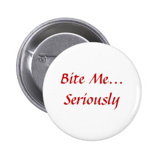 Bite Me... Seriously 6 Cm Round Badge