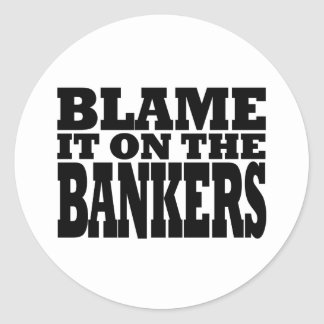 Blame it on the Bankers (financial crisis) Round Sticker