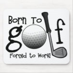 Born to Golf, Forced to Work Mouse Pad