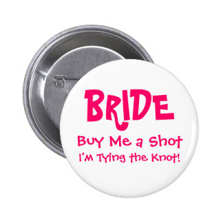 BRIDE, Buy Me a Shot, I'm Tying the Knot! 6 Cm Round Badge