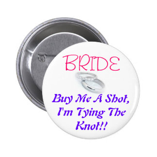 BRIDE, Buy Me A Shot, I'm Tying The Knot!! 6 Cm Round Badge