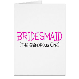 Bridesmaid The Glamorous One Greeting Card