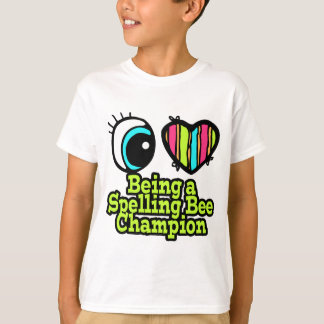 Bright Eye Heart I Love Being a Spelling Bee Champ T Shirts