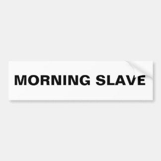 Bumper Sticker Morning Slave