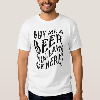 Buy Me A Beer The In-Laws Are Here! T Shirts
