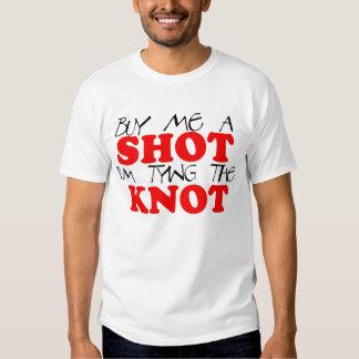 buy me a shot, I'm tying the knot T Shirts