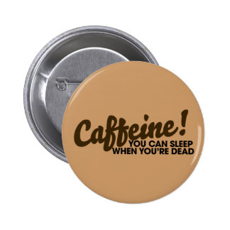 Caffeine You can sleep when you're dead 6 Cm Round Badge