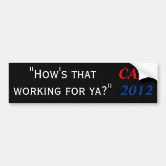 Cain 2012 - How's that working for ya? Bumper Sticker