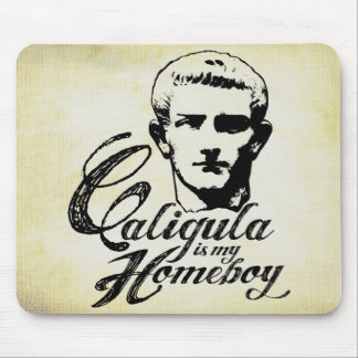 Caligula is my Homeboy Mouse Pad