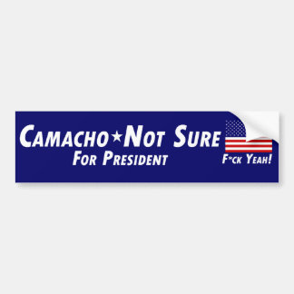 Camacho-Not Sure for President Bumper Sticker