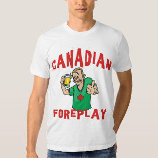 Canadian Foreplay T-Shirt