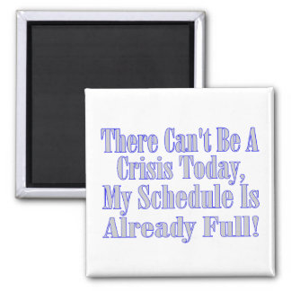 Can't Be A Crisis Schedule Full Square Magnet