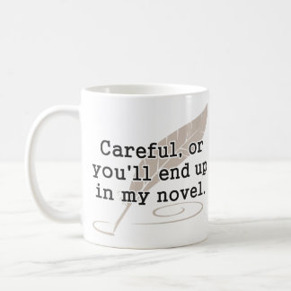 Careful, or You'll End Up In My Novel Writer Basic White Mug