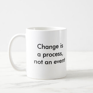 Change is a process, not an event basic white mug