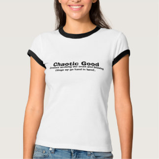 Chaotic Good, (Because seeking the... - Customized Shirts