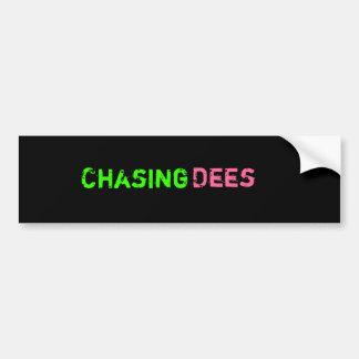 Chasing, Dees Bumper Sticker