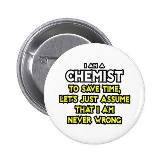 Chemist...Assume I Am Never Wrong 6 Cm Round Badge