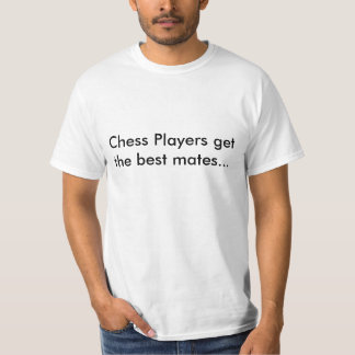 Chess Players get the best mates... T-shirts