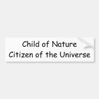 Child of NatureCitizen of the Universe Bumper Sticker