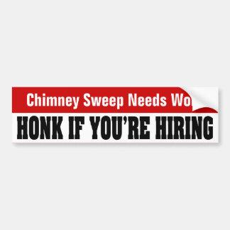 Chimney Sweep Needs Work - Honk If You're Hiring Bumper Sticker