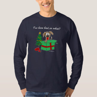 Christmas Humor I've Been Bad So What? T Shirts