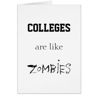 COLLEGES ARE LIKE ZOMBIES GREETING CARD