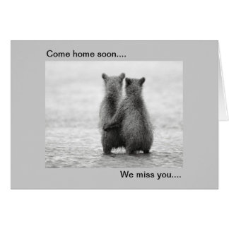 Come home soon.... We miss you.... Greeting Card