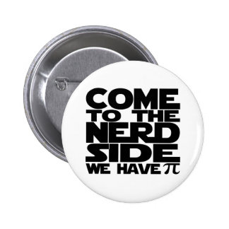 Come To The Nerd Side We Have Pi 6 Cm Round Badge