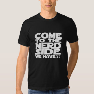 Come To The Nerd Side We Have Pi Tshirt