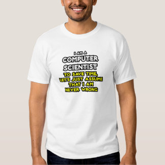 Computer Scientist .. Never Wrong T-shirts