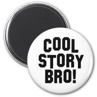 Cool Story Bro! 6 Cm Round Magnet