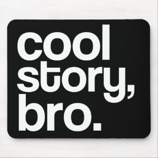 cool story, bro. mousepad