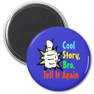 Cool Story, Bro. Tell It Again! Magnet