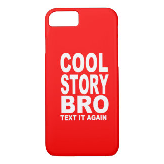 Cool Story Bro, Text It Again iPhone 7 Case