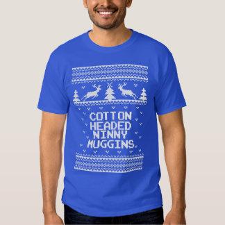 Cotton Headed Ninny Muggins Ugly Sweater T Shirt. T-shirt