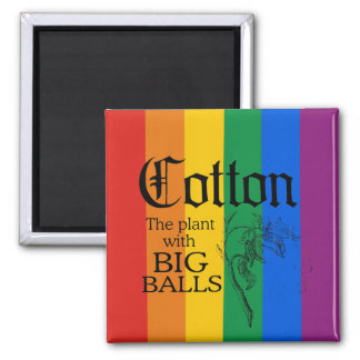 COTTON: THE PLANT WITH BIG BALLS SQUARE MAGNET