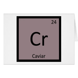 Cr - Caviar Appetizer Chemistry Periodic Table Greeting Card
