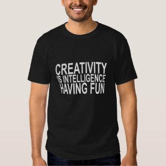 Creativity is intelligence having fun.png shirts