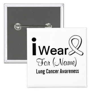 Customizable I Wear a Lung Cancer Ribbon 15 Cm Square Badge