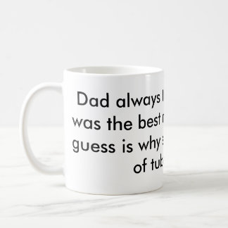 Dad always thought laughter was the best medici... basic white mug