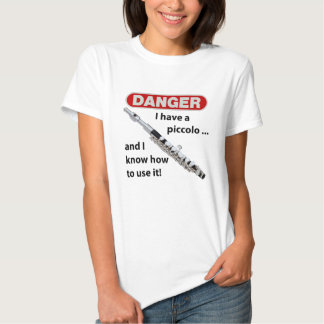 DANGER! I have a piccolo ... T Shirt